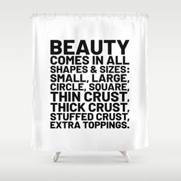Beauty Comes in All Shapes and Sizes Pizza Shower Curtain