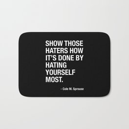 Haters Gonna Hate. But You Are Your Own Number One Hater - Cole Sprouse Tweet About Haters Bath Mat