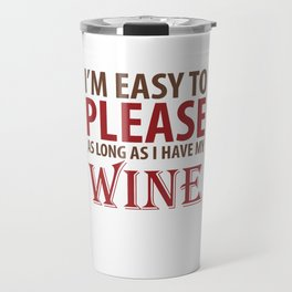 Easy to Please As Long as I Have Wine T-Shirt Travel Mug