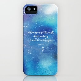When you go through deep waters, I will be with you. Isaiah 43:2 iPhone Case