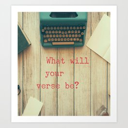 What will your verse be? Art Print