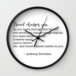 Travel quote - Anthony Bourdain - Travel changes you Wall Clock