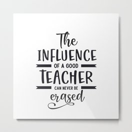 The influence of a good teacher can never be erased Metal Print