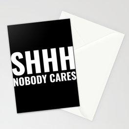 Shhh Nobody Cares Stationery Cards