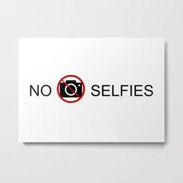 NO SELFIES Metal Print