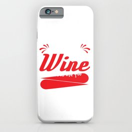 """I Like to Think Wine Misses Me too"" tee design. Great and fabulous gift to your family too!  iPhone Case"