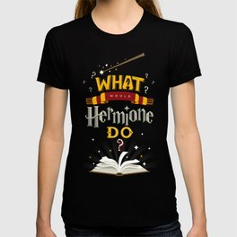 What Would Hermione Do? T-shirt