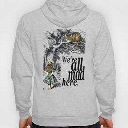 We Are All Mad Here - Alice In Wonderland Quote Hoody