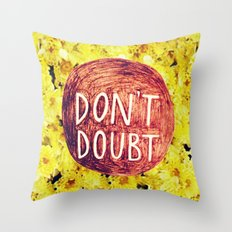 Don't Doubt Throw Pillow