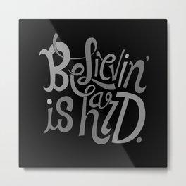 Believin' is Hard. Metal Print
