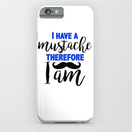 I have a mustache, therefore I am 3 iPhone Case