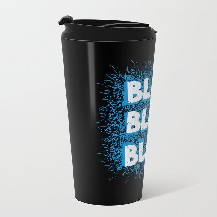 Blah blah blah Metal Travel Mug