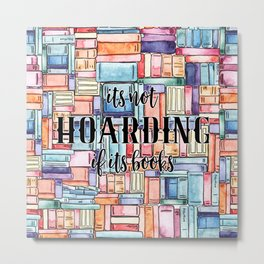 It's Not Hoarding if Its Books Metal Print
