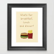 What's for breakfast, lunch and dinner? Framed Art Print