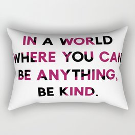 In A World Where You Can be Anything, be Kind. Rectangular Pillow
