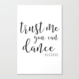 ALCOHOL BAR DECOR, Trust Me You Can Dance Alcohol,Vodka Quote,Home Bar Decor,Wedding Alcohol Sign,Ca Canvas Print