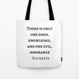 Greek Philosophy Quotes - Socrates  - There is only one good - knowledge Tote Bag