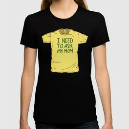 I Need To Ask My Mom T-shirt