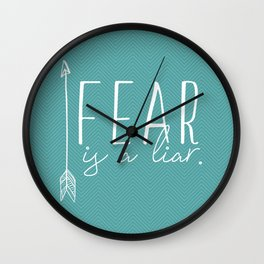 Fear, is a liar. Wall Clock