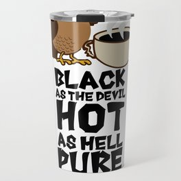 Black as the devil, hot as hell, pure as an angel, sweet as love Travel Mug