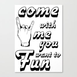 Come with me if you want to fun Canvas Print