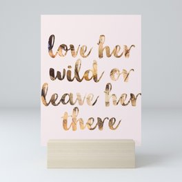 Love her wild or leave her there Mini Art Print