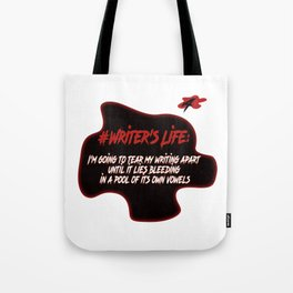 Writer's Life- I'm Going To Tear My Writing Apart Tote Bag