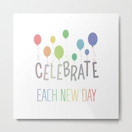celebrate each new day Metal Print