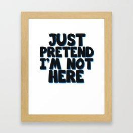 Cool & Funny Pretending Tshirt Design Just pretend I'm not here Framed Art Print