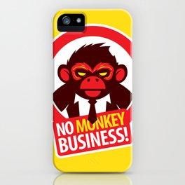 No MONKEY Business! iPhone Case