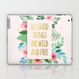All Good Things are Wild and Free Faux Gold Quote with Flowers Laptop & iPad Skin