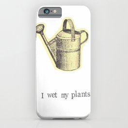 I Wet My Plants iPhone Case