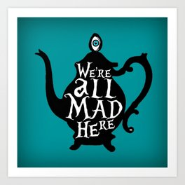 """""""We're all MAD here"""" - Alice in Wonderland - Teapot - 'Alice Blue' Art Print"""