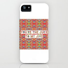 YOU'RE THE JUKE TO MY JIVE iPhone Case