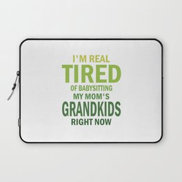 I'm Real Tired Of Babysitting My Mom's Grandkids Right Now Laptop Sleeve