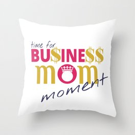 Time for Business Mom Moment Throw Pillow