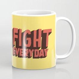 FIGHT EVERYDAY Coffee Mug