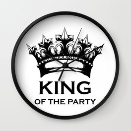 king of the party Wall Clock