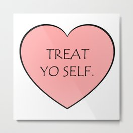 Treat yo self. (heart) Metal Print