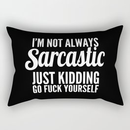 I'm Not Always Sarcastic Rectangular Pillow