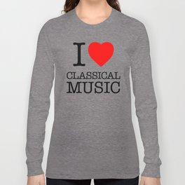 I Love Classical Music Long Sleeve T-shirt