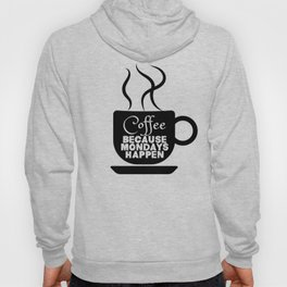 Coffee - Because Mondays Happen Hoody