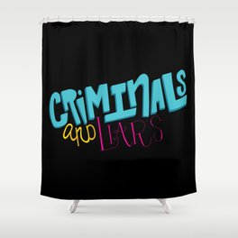 Criminals and Liars Shower Curtain
