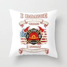 Firefighter I Dance Where The Devil Walks, I Fight What You Fear Throw Pillow