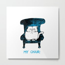 My Chair!  (Blue) Metal Print