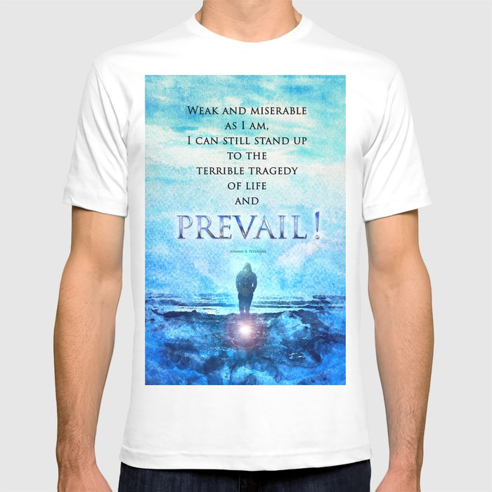 b17d2ce3dc1a1 Jordan Peterson Quote - Prevail! T-shirt by singlewhitepixel
