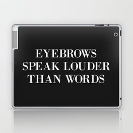 Eyebrows Louder Words Funny Quote Laptop & iPad Skin