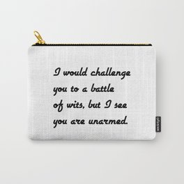 I would challenge you to a battle of wits, but I see you are unarmed. Carry-All Pouch