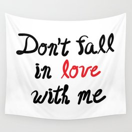 Don't Fall in Love with Me Wall Tapestry