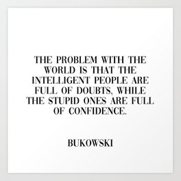 problem with the world - bukowski quote Art Print